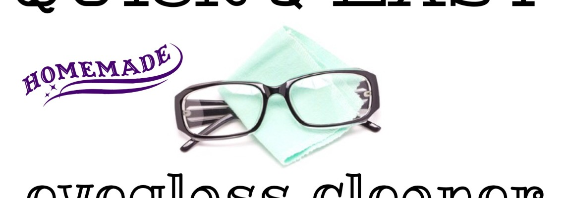 Quick and Easy Eyeglass Cleaner
