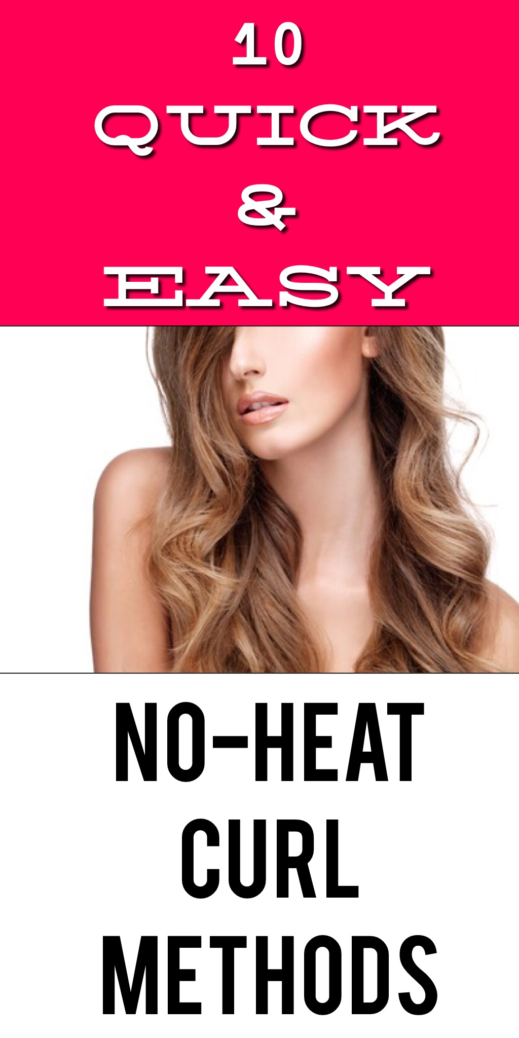 10 Quick and Easy ways to curl your hair without HEAT!
