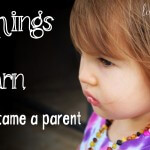 10 Things I had to learn when I became a parent